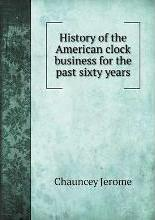 History of the American clock business for the past sixty years