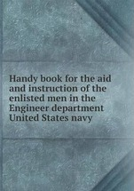 Handy book for the aid and instruction of the enlisted men in the Engineer department United States navy