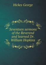 Seventeen sermons of the Reverend and learned Dr. William Hopkins