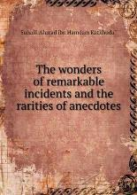 The wonders of remarkable incidents and the rarities of anecdotes
