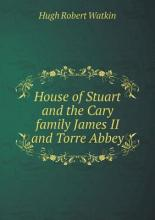 House of Stuart and the Cary family James II and Torre Abbey