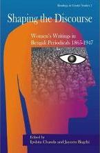 Shaping the Discourse Women's Writings in Bengali Periodicals (1865-1947)