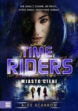 Time Riders Tom 6 Miasto cieni