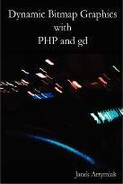 Dynamic Bitmap Graphics with PHP and Gd, Second Edition
