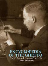 Encyclopedia of the Ghetto The Unfinished Project of the Lodz Ghetto Archivists