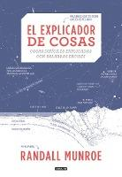 El Explicador de Cosas: Cosas Dificiles Explicadas Con Palabras Faciles / Thing Explainer: Complicated Stuff in Simple Words