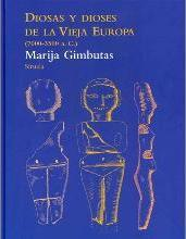 Diosas y dioses de la vieja europa 7000-3500a.C. / The Goddensses and Gods of Old Europe