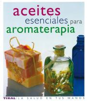 Aceites esenciales para aromaterapia/ The Illustrated Encyclopedia of Essential Oils