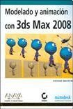 Modelado y animacion con 3DS Max 2008/ Modeling and Animation with 3DS Max 2008