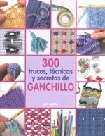 300 trucos, tecnicas y secretos de ganchillo/ 300 Crochet Tips, Techniques and Trade Secrets