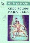 Cinco rounds para leer/ Five Rounds to Read