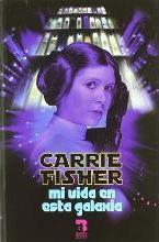 Carrie Fisher : mi vida en esta galaxia