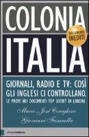Colonia Italia. Giornali, radio e tv: così gli Inglesi ci controllano. Le prove nei documenti top secret di Londra