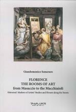 Florence. The rooms of art. From Masaccio to the Macchiaioli. Historical markers of artists' studios and houses along the streets