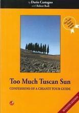Too Much Tuscan Sun. Confessions of a Chianti Tour Guide.