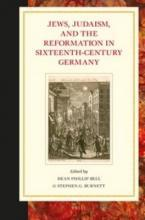 Jews, Judaism, and the Reformation in Sixteenth-Century Germany