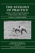 The Ecology of Practice: Studies of Food Crop Production in Sub-Saharan West Africa