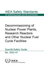 Decommissioning of Nuclear Power Plants, Research Reactors and Other Nuclear Fuel Cycle Facilities