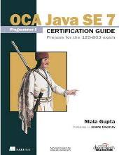 OCA Java Se 7 Programmer I Certification Guide: Prepare For The 1Z0-803 Exam