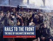 Rails to the Front: The Role of Railways in Wartime