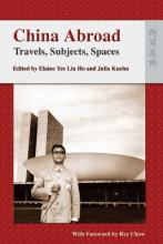 China Abroad - Travels, Subjects, Spaces
