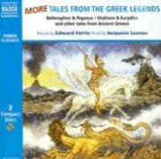More Tales from the Greek Legends: Bellerophon and The Chimera, Orpheus and Eurydice, Narcissus and Echo and Other Tales