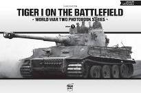 Tiger I on the Battlefield: World War Two Photobook Series: Volume 7