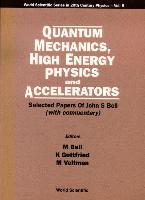 Quantum Mechanics, High Energy Physics and Accelerators: Selected Papers of John S Bell (with Commentary)