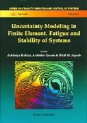 Uncertainty Modeling In Finite Element, Fatigue And Stability Of Systems