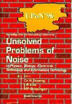 Unsolved Problems of Noise in Physics, Biology, Electronic Technology and Information Technology: Proceedings of the First International Conference, Szeged, Hungary, 3-7 September 1996