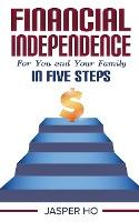 Financial Independence for You and Your Family in Five Steps