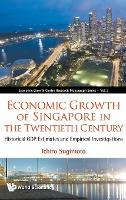 Economic Growth Of Singapore In The Twentieth Century Historical Gdp Estimates And Empirical Investigations