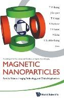 Magnetic Nanoparticles: Particle Science, Imaging Technology, And Clinical Applications - Proceedings Of The First International Workshop On Magnetic Particle Imaging