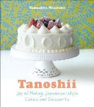 Tanoshii: The Joy of Japanese Style Cakes & Desserts