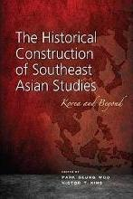 The Historical Construction of Southeast Asian Studies