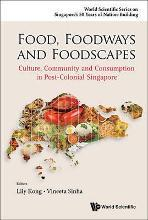 Food, Foodways And Foodscapes: Culture, Community And Consumption In Post-colonial Singapore