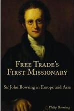 Free Trade`s First Missionary - Sir John Bowring in Europe and Asia