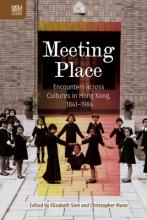Meeting Place - Encounters across Cultures in Hong Kong, 1841-1984