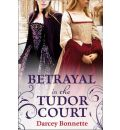 9780007488070 - Darcey Bonnette: Betrayal in the Tudor Court - Buch