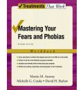 Mastering Your Fears and Phobias: Workbook: Client Workbook