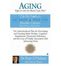 Aging: Fight It with the Blood Type Diet: The Individualized Plan for Preventing and Treating Brain Impairment, Hormonal D Eficiency, and the Loss of Vitality Associated with Advancing Years