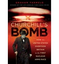 Churchill's Bomb: How the United States Overtook Britain in the First Nuclear Arms Race