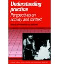 Understanding Practice: Perspectives on Activity and Context