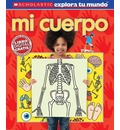 Scholastic Explora Tu Mundo: Mi Cuerpo: (Spanish Language Edition of Scholastic Discover More: My Body)