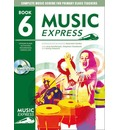 Music Express: Year 6: Book + CD + CD-ROM: Lesson Plans, Recordings, Activities and Photocopiables
