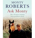 Ask Monty: The 150 Most Common Horse Problems Solved