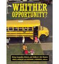 Whither Opportunity?: Rising Inequality, Schools, and Children's Life Chances