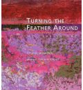 Turning the Feather Around: My Life in Art  Midwest Reflections   Paperback  ...