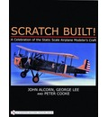 Scratch Built!: A Celebration of the Static Scale Airplane Modeler's Craft