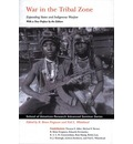 War in the Tribal Zone: Expanding States and Indigenous Warfare